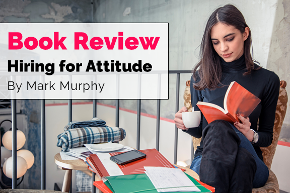 Book Review of Hiring for Attitude by Mark Murphy
